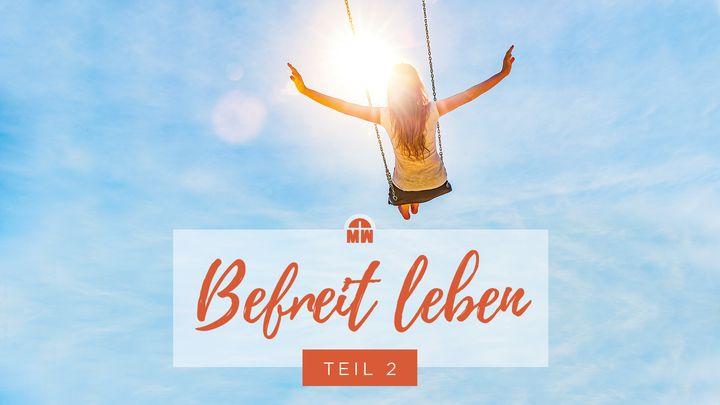 Befreit leben – im Glauben handeln (Teil 2)
