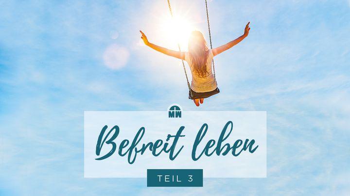 Befreit leben – im Glauben handeln (Teil 3)